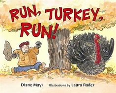 Run Turkey Run- this is one of our favorite Thanksgiving books and it is so funny!