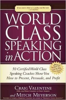 NOW AVAILABLE - World Class Speaking in ACTION. If you want to become better known, develop greater impact, increase your sales, and create more opportunity, invest in this book. Click on the link that follows, and you will also receive 30 bonus audios FREE to enhance your learning [and earning]. Click here: www.WorldClassSpeakinginAction.com