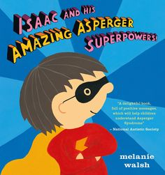 As World Autism Awareness Week begins, children's author and illustrator Melanie Walsh tells us about her new picture book Isaac and his Amazing Asperger Superpowers! – the book she wish she'd been able to read when her own son was diagnosed with Asperger's syndrome