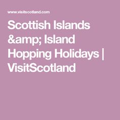 Scottish Islands & Island Hopping Holidays  | VisitScotland