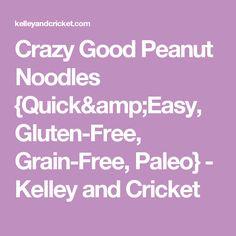 Crazy Good Peanut Noodles {Quick&Easy, Gluten-Free, Grain-Free, Paleo} - Kelley and Cricket
