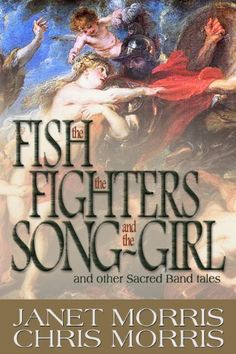 The Fish the Fighters and the Song-Girl (Sacred Band of Stepsons: Sacred Band Tales) by Janet Morris, http://www.amazon.com/gp/product/B007VQIJFY/ref=cm_sw_r_pi_alp_bIDPpb1N6WKF9