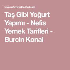 Taş Gibi Yoğurt Yapımı - Nefis Yemek Tarifleri - Burcin Konal Turkish Delight, Turkish Recipes, No Bake Cake, Yogurt, Diy And Crafts, Food And Drink, Baking, Sultan, Tarts
