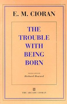 The Trouble With Being Born - E. M. Cioran