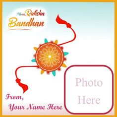 Make your name with photo frame happy raksha bandhan wishes greeting card, latest best collection rakhi day celebration images editor option free, personalized name with photo generator option download, special brother or sister name and photo add beautiful pictures editing.