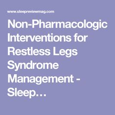 Non-Pharmacologic Interventions for Restless Legs Syndrome Management - Sleep…