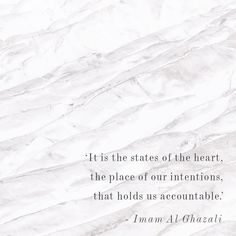 It is the states of the heart, the place of our intentions, that holds us accountable. Imam al-Ghazali