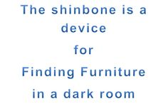 shinbone is a device for finding furniture in a dark room.