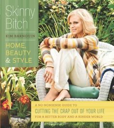 Skinny Bitch: Home, Beauty & Style: A No-Nonsense Guide to Cutting the Crap Out of Your Life for a Better Body and a Kinder World by Kim Barnouin. $8.80. Publisher: Running Press; Original edition (September 27, 2011). Author: Kim Barnouin. Publication: September 27, 2011