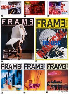 창간 연도 1998년  발행 국가 네덜란드  연간 발행 횟수 6회  아트 디렉터 룰로프 뮐더르(Roelof Mulder)  홈페이지 www.framemag.com 네덜란드의 인테리어 디자인 잡지 <프레임FRAME>. 상업・전시 공간을 주로 소개하는 이 잡지는 주거를 다루지 않는다.
