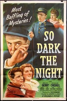 So Dark the Night (1946) is an American crime film noir directed by Joseph H. Lewis and written by Dwight V. Babcock, Martin Berkeley, based on a story written by Aubrey Wisberg. The drama features Steven Geray, Micheline Cheirel, Eugene Borden, among others.