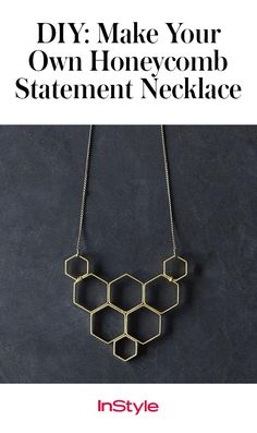 Here's a DIY to try: a honeycomb statement necklace that reads industrial chic. It's polished enough to come off like a cool boutique find, but it's actually a simple how-to. Click for the step-by-step instructions.