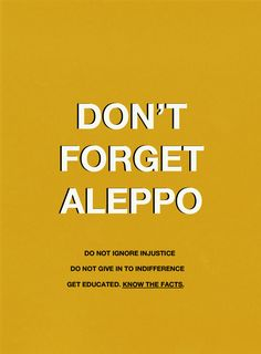 """travellersfarfromhome: """"Know what's happening Keep updated Do not ignore horrors just because they are not happening to you """" Save Aleppo !"""