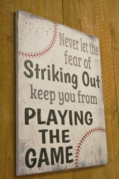 Never let the fear of striking out keep you from playing the game! This is a wood sign that measures 14 x 18. The background is painted White.