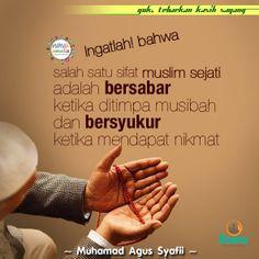 Ingatlah! bahwa salah satu sifat muslim sejati adalah bersabar ketika ditimpa musibah dan bersyukur ketika mendapat nikmat.