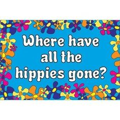 where have all the hippies gone?