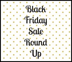 Our Black Friday Sale Round Up is up on the blog today! Be sure to check it out