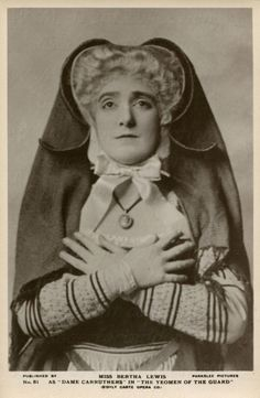 1924 - Bertha Lewis as Dame Carruthers in the Yeoman of the Guard.  Contralto Bertha Lewis was born in London on 12th May 1887 and died in Cambridge on 8th May 1931 from injuries from a car accident.  She made her debut with the D'Oyly Carte Company in 1906.  In May 1931 she was a passenger in Henry Lytton's motor-car when it crashed.   Lytton was injured but survived, Lewis was taken unconscious to a nursing home where she died four days later.