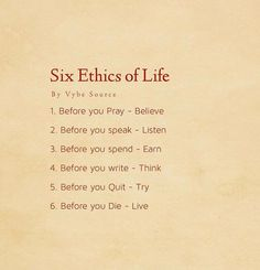 Six Ethics of Life you Pray - Believe you speak - Listen you spend - Earn you write - Think you Quit - Try you Die - Live Value Quotes, Words Quotes, Me Quotes, Motivational Quotes, Inspirational Quotes, Sayings, Yoga Quotes, Queen Quotes, Wisdom Quotes