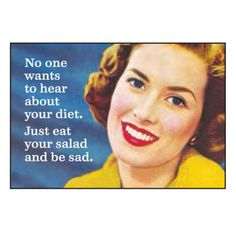No One Wants To Hear About Your Diet. Just Eat Your Salad And Be Sad Magnet