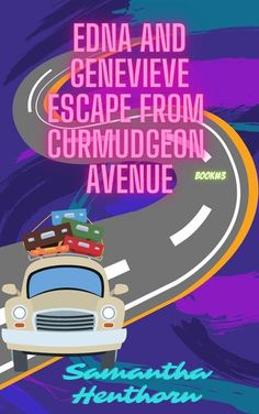 Edna and Genevieve Escape From Curmudgeon Avenue by Samantha Henthorn Confirm Email Address, Stuck In The Middle, First Novel, Free Books, Short Stories, Author, The Incredibles, France, Paris