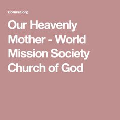 Our Heavenly Mother - World Mission Society Church of God