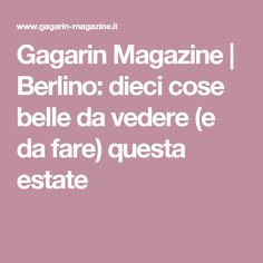 Gagarin Magazine | Berlino: dieci cose belle da vedere (e da fare) questa estate
