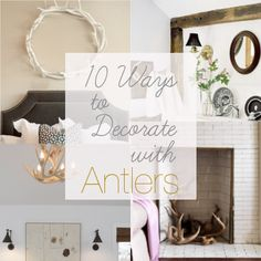 10 Ways to Decorate with Antlers.  the bc has one head and a pair of mounted antlers.  thinking of getting some small faux antlers and painting them silver or gold to offset how masculine it'll feel.