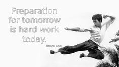 """""""Preparation for tomorrow …"""" – Bruce Lee - More at: http://quotespictures.net/22959/preparation-for-tomorrow-bruce-lee"""