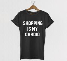Shopping Is My Cardio Tshirt Tumblr Tee Tshirt by HOUSEofKOLESON