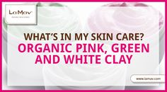 All about the Incredible Properties of The Organic Clay & How your Skin Can Benefit From it