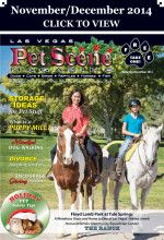 Las Vegas Pet Scene Magazine - November/December 2014 Inside This Issue: Discover Horses at Floyd Lamb Park, Mindful Dog Walking, Holiday Pet Safety Tips, Storage Ideas For Pet Stuff, Dividing The Pet In Divorce and What Is A Puppy Mill – And Why Are They So Bad… Plus Adoptable Pets, Coupons, Pet Events and Much More!