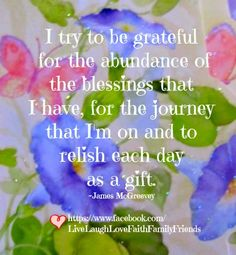 Each day is a gift, I am truly grateful....
