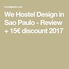 We Hostel Design in Sao Paulo - Review + 15€ discount 2017