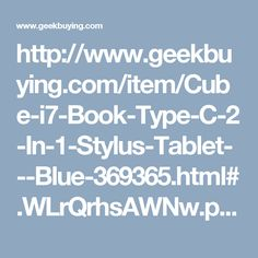 http://www.geekbuying.com/item/Cube-i7-Book-Type-C-2-In-1-Stylus-Tablet---Blue-369365.html#.WLrQrhsAWNw.pinterest_share