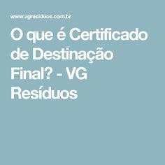O que é Certificado de Destinação Final? - VG Resíduos