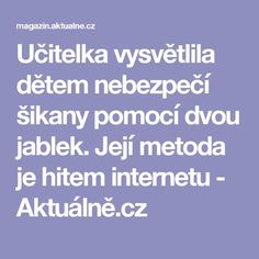 Učitelka vysvětlila dětem nebezpečí šikany pomocí dvou jablek. Její metoda je hitem internetu - Aktuálně.cz Educational Activities, Activities For Kids, Kindergarten Portfolio, Kids Education, Holidays And Events, Adhd, Teaching Kids, Montessori, Behavior
