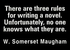 """There are three rules for writing a novel. Unfortunately, no one knows what they are."" - W. Somerset Maugham #quotes #writing"