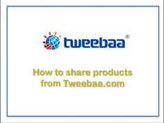 How to share products from Tweebaa.com