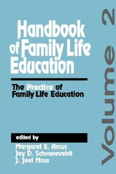 Handbook of family life education / edited by Margaret E. Arcus, Jay D. Schvaneveldt, J. Joel Moss
