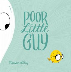 books4yourkids.com: Poor Little Guy by Elanna Allen. I LOVE THIS BOOK!!! Allen tells a very funny story against a beautiful palette of ocean blues and greens. Her characters are winning and her hand lettered text is an added treat. So much fun!