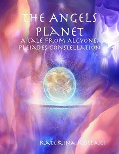 The Angels Planet by visionary and spiritual author/poet Katerina Kostaki on LULU.COM  E- Book available on Lulu.com, IBookstore and ITunes. Order Now!  Spiritual entities from Alcyone,Pleiades have been assisting Mankind for centuries to develop consciousness and save Earth.A Cosmic Journey to Light.Where Love,Compassion, and Light Prevails. Cover Artwork:Maryam Morrison