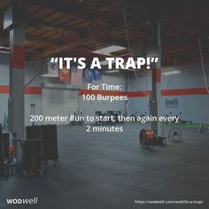 """IT'S A TRAP"" Benchmark WOD from CrossFit Darkside: For Time: 100 Burpees; 200 meter Run to start, then again every 2 minutes"