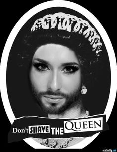 Conchita Wurst - Don´t shave the Queen Shaving, In This Moment, Queen, Shells, Funny, Close Shave