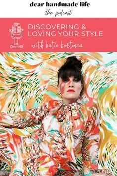 Tune in to this episode to hear Katie Kortman, painter and sewist, chat about discovering and embracing your style, dealing with criticism, inspiration, motherhood and how to be an example of self-love for your children. Creative Business, Business Tips, Look In The Mirror, All The Way, Looking Up, Self Love, Love Her, Backdrops, Personal Style