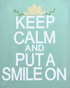 Put a smile on. #Quotes #WordstoLiveBy