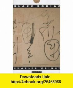 Black Zodiac (9780374114107) Charles Wright , ISBN-10: 0374114102  , ISBN-13: 978-0374114107 ,  , tutorials , pdf , ebook , torrent , downloads , rapidshare , filesonic , hotfile , megaupload , fileserve