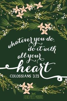 """This weeks verse: Colossians """"Whatever you do, do it with all your heart."""" Enjoy this little dose of encouragement. Bible Verses Quotes, Bible Scriptures, Me Quotes, Bloom Quotes, Colossians 3 23, God Is Good, Word Of God, Christian Quotes, Beautiful Words"""