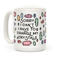 Sorry I Can't I Have To Charge My Crystals - Show off your love and pride in your healing crystals with this introverted, antisocial, witchcraft inspired, crystal magic humor coffee mug! Charge your crystals and cast your spells!
