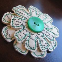 Paper (favorite poem, story, any text with meaning) sewn onto felt cut out in flower shape with button center. large one would make an awesome pillow ow wall hanger. Book Crafts, Felt Crafts, Fabric Crafts, Paper Crafts, Diy Crafts, Felt Flowers, Diy Flowers, Fabric Flowers, Paper Flowers